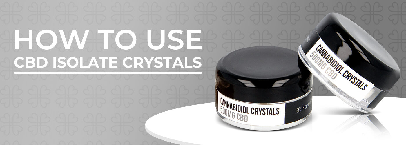 How to Use CBD Isolate Crystals