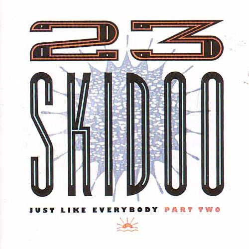 23 Skidoo - Just Like Everybody