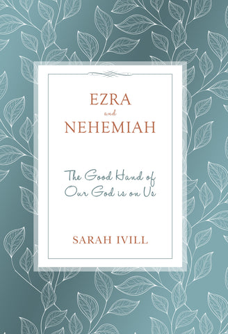 Ezra & Nehemiah: The Good Hand of Our God is Upon Us