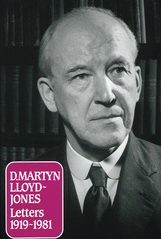 Letters of D. Martyn Lloyd-Jones: 1919 - 1981