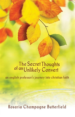 Secret Thoughts of an Unlikely Convert: An English Professor's Journey into Christian Faith