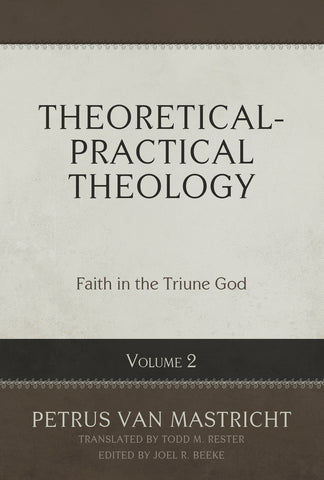 Theoretical-Practical Theology, Vol. 2: Faith in the Triune God