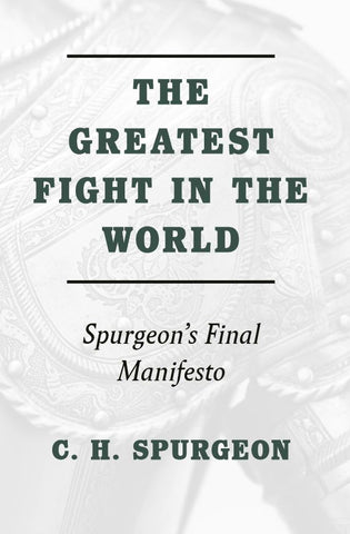 The Greatest Fight in the World: Spurgeon's Final Manifesto