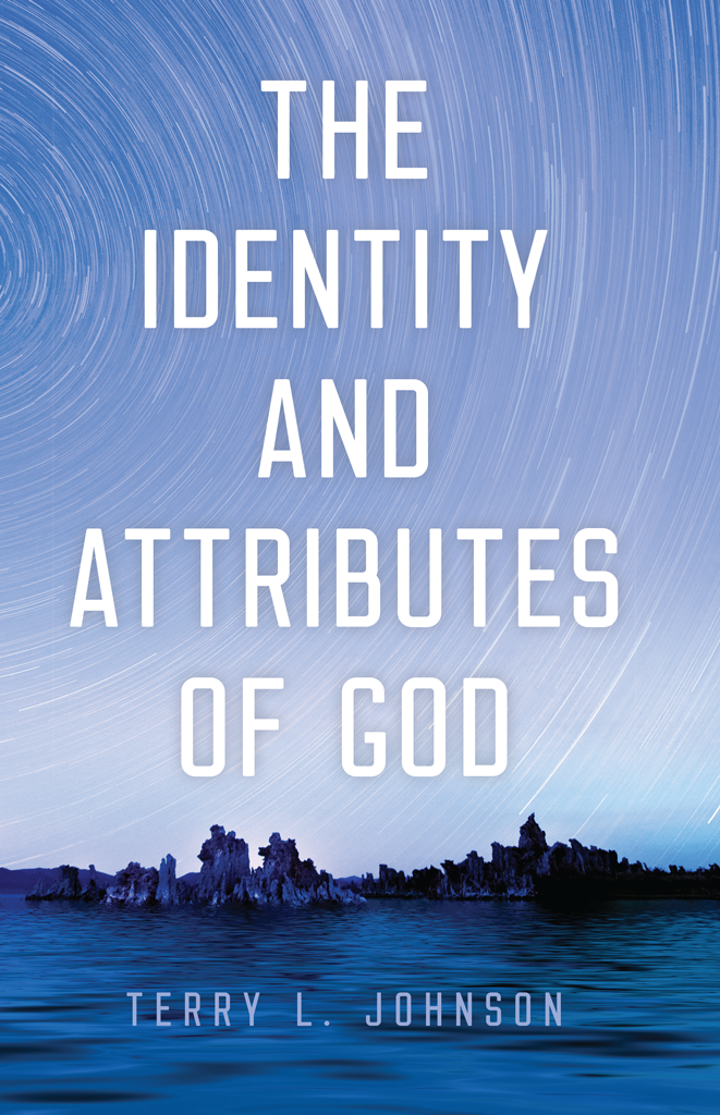 The Identity and Attributes of God Author Terry L Johnson