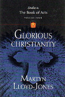 Glorious Christianity (Studies in the Book of Acts) - Vol. 4