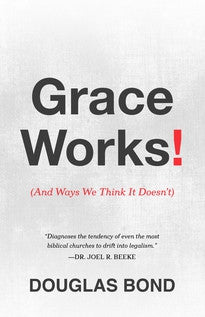 Grace Works!: (And Ways We Think It Doesn't)