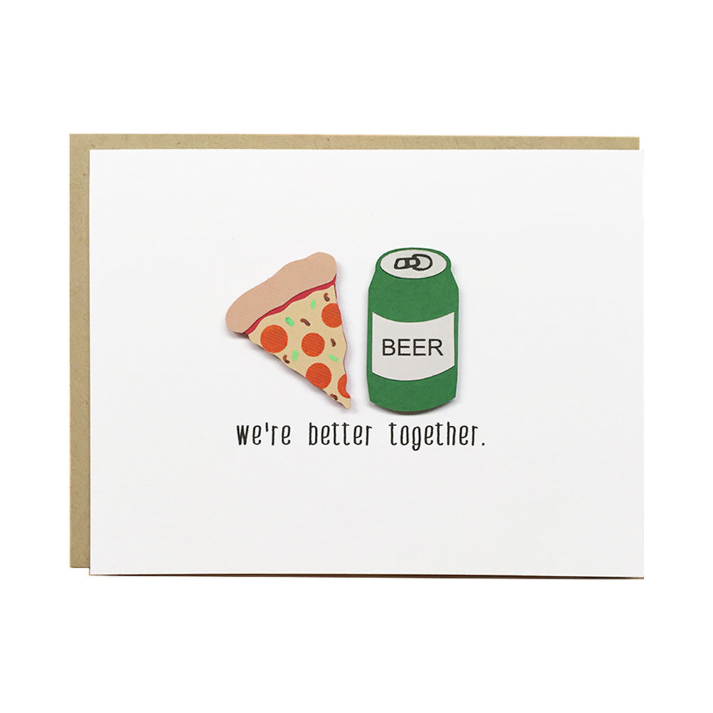 WE'RE BETTER TOGETHER - PIZZA & BEER