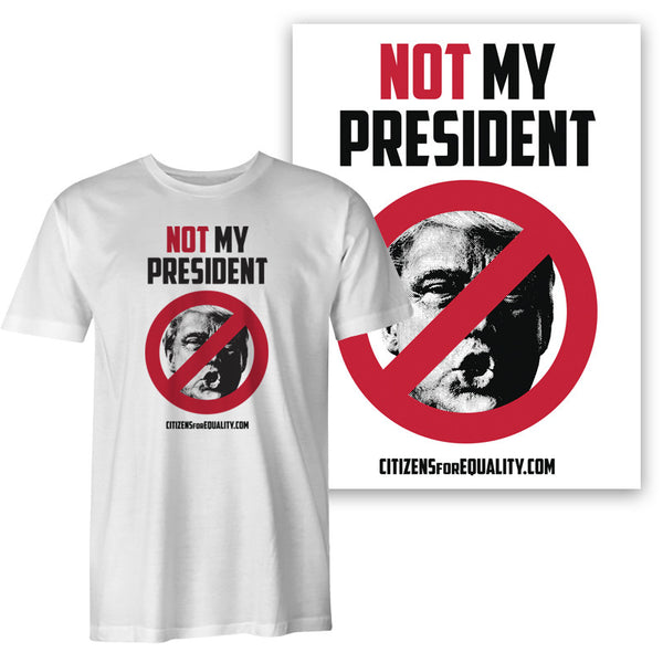 "Citizens For Equality - ""Not My President"" Unisex Tee & Poster Bundle"