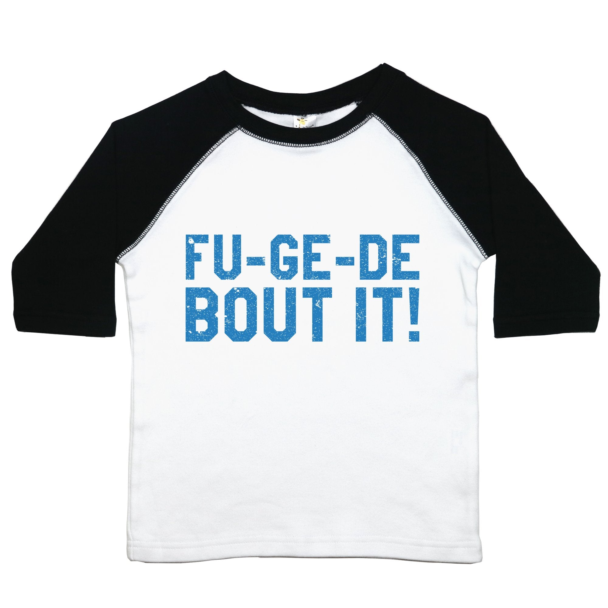 "A baseball style toddler tee with the text ""fu-ge-de-bout-it"""