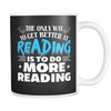 The Only Way To Get Better At Reading Is To Do More Reading 11oz Mug