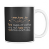 Two, Too, To. Two Cups Of Coffee Are Not Too Many To Have Each Day 11oz Mug