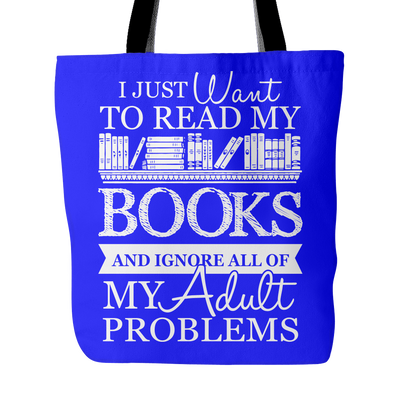 I Just Want To Read My Books And Ignore All Of My Adult Problem Tote Bag - Awesome Librarians