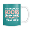 If It Involves Books, Rainy Days, Tea & Cats Count Me In 11oz Mug
