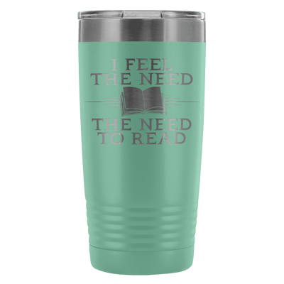 I Feel The Need, The Need To Read 20oz Tumbler - Awesome Librarians