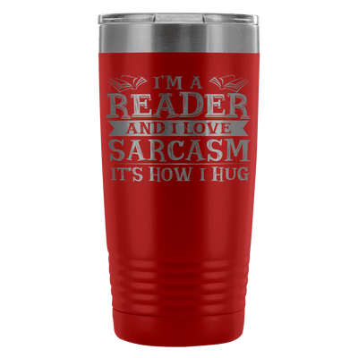 I'm A Reader And I Love Sarcasm It's How I Hug 20oz Tumbler
