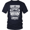 I Don't Need Therapy I Just Need To Go To The Library - Awesome Librarians