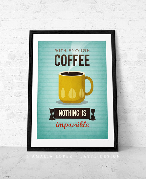 With enough coffee nothing is impossible. Turquoise coffee print - Latte Design  - 4