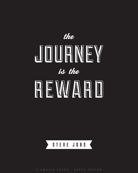 The Journey is the reward ... Steve Jobs quote. Black and white motivational print - Latte Design  - 4