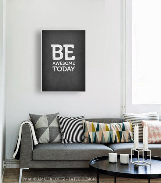 Be awesome today. Gray motivational print - Latte Design  - 2