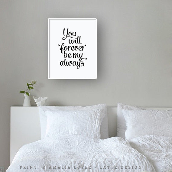 You will forever be my always print. Black and white love print - Latte Design  - 2