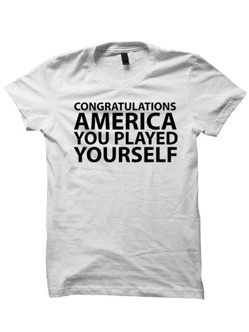 CONGRATULATIONS AMERICA, YOU PLAYED YOURSELF T-SHIRTS