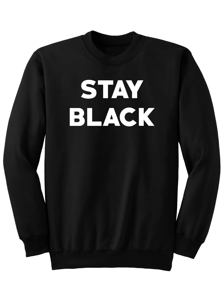 STAY BLACK - SWEATSHIRT