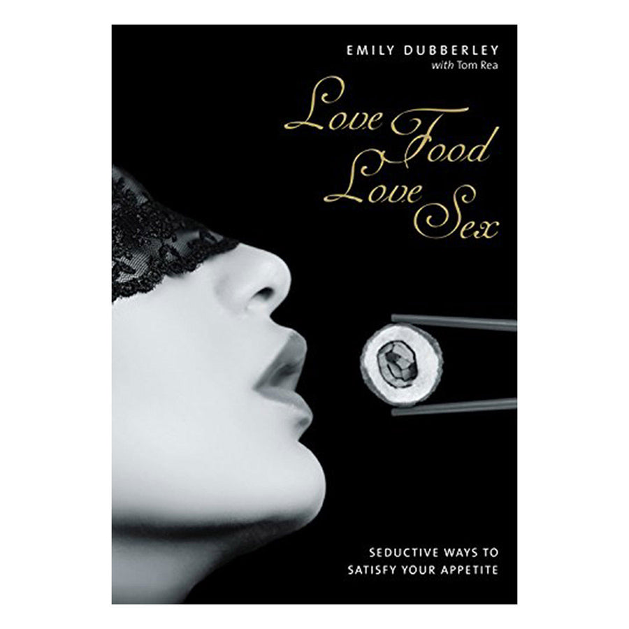 Love Food Love Sex - Connections Book Publishing