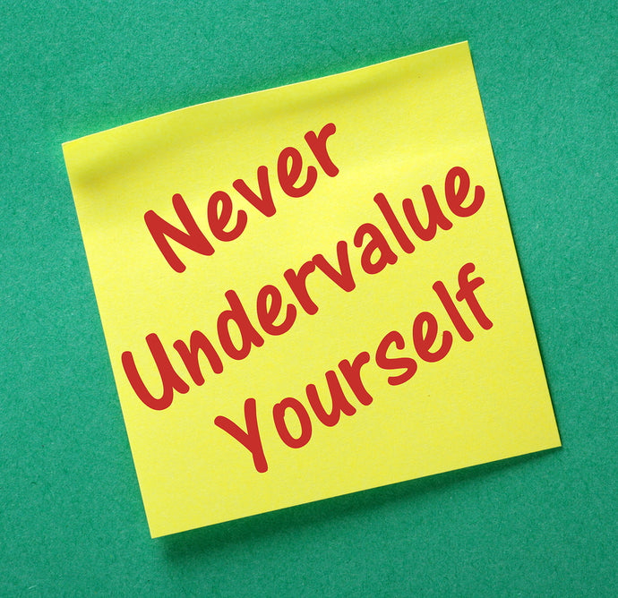 Never undervalue yourself and what you are capable of!
