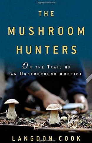 Mushroom Hunters: On the Trail of an Underground America