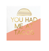 You Had Me At Tacos - Foil Cocktail Napkins