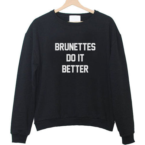 brunettes do it better sweatshirt