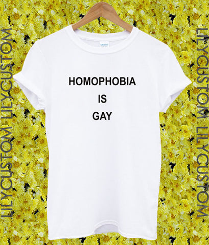 homophobia is gay tshirt