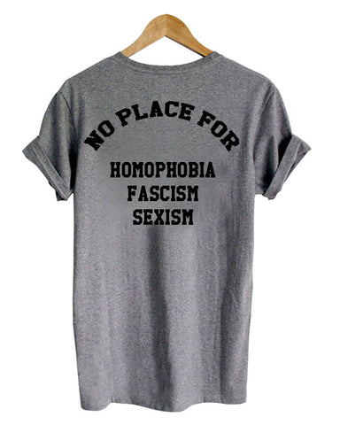 no place for homophobia fascism sexism shirt back printed