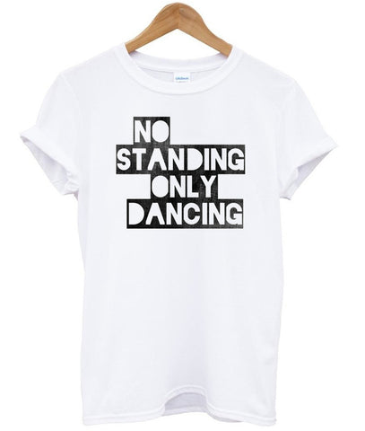 no standing only dancing shirt
