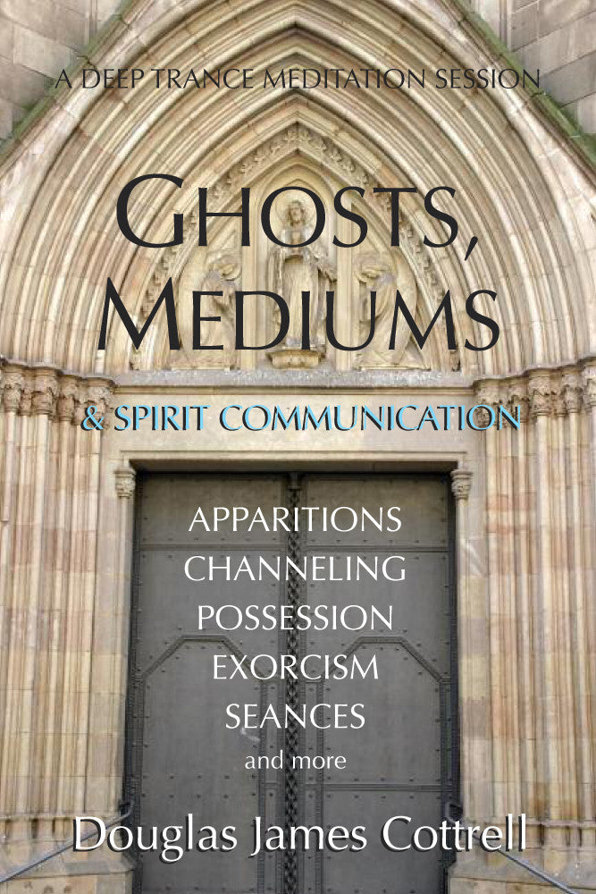Ghosts, Mediums, and Spirit Communication (e-book)