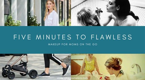 Five Minutes to Flawless: Makeup for Moms On the Go