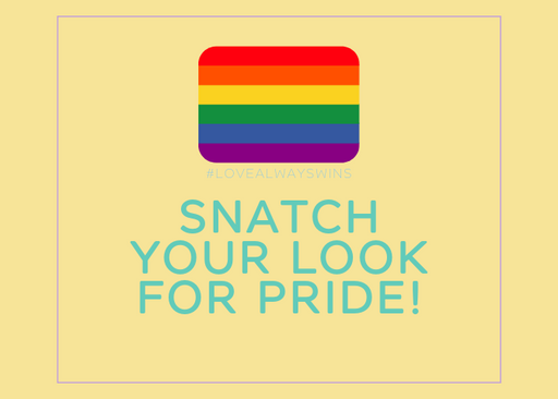 SNATCH YOUR LOOK FOR PRIDE