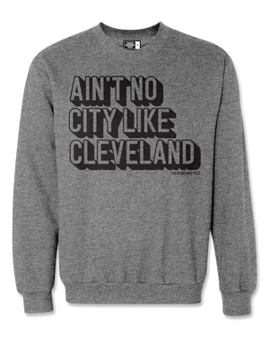 Ain't No City Like Cleveland Gunmetal Heather Crewneck Sweatshirt