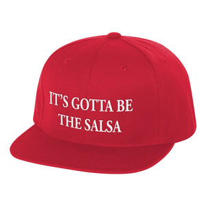 It's Gotta be the Salsa Snap Back Hat