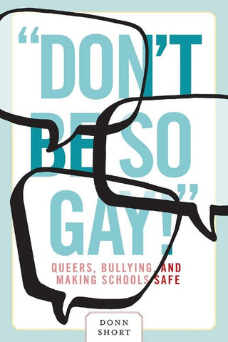 """Don't Be So Gay!"": Queers, Bullying, and Making Schools Safer"