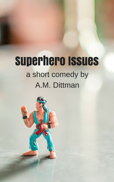 Play: Superhero Issues by A.M. Dittman - Stage Partners