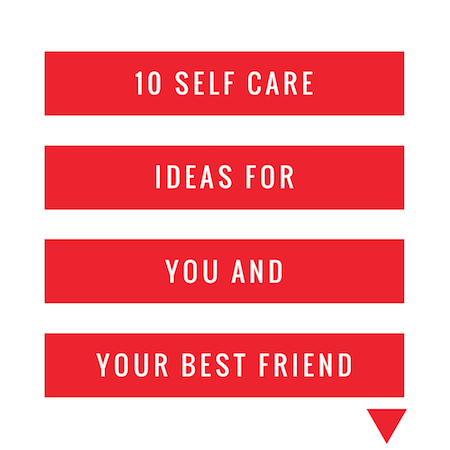 10 Self Care Ideas for You and Your Best Friend