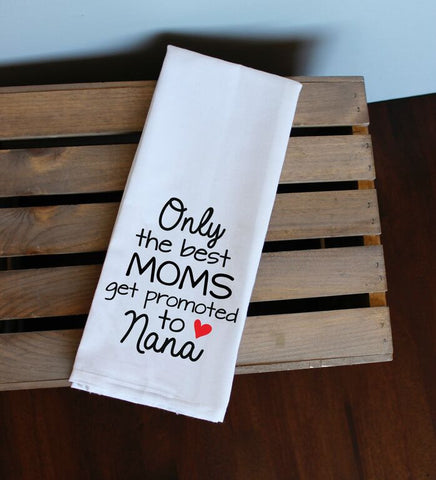 Only the Best Moms Get Promoted to Nana Kitchen Towel, Tea Towel, Flour Sack