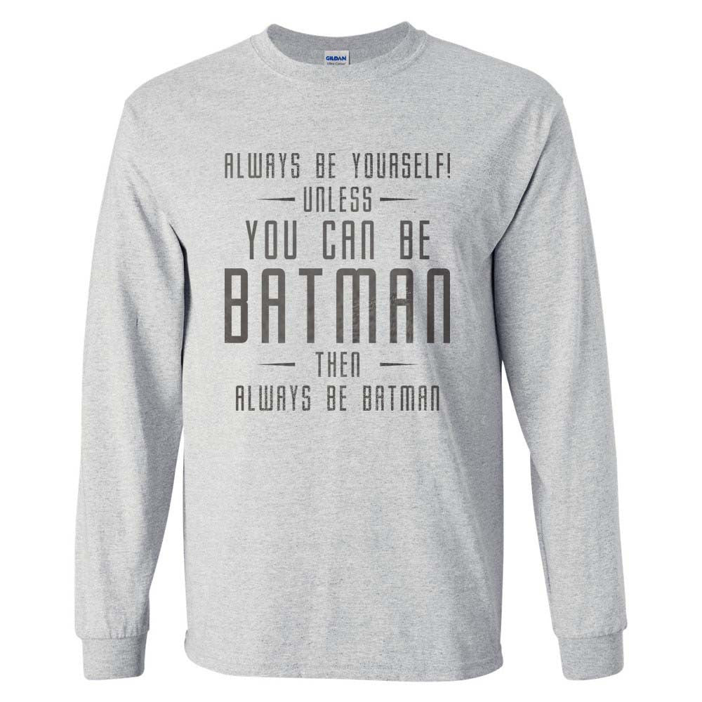 Always Be YourSelf Unless You Can Be Batman Then Always Be Batman Long Sleeve T-shirt for Men - Meh. Geek - 1