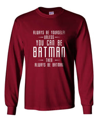 Always Be YourSelf Unless You Can Be Batman Then Always Be Batman Long Sleeve T-shirt for Men - Meh. Geek - 3
