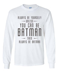Always Be YourSelf Unless You Can Be Batman Then Always Be Batman Long Sleeve T-shirt for Men - Meh. Geek - 5