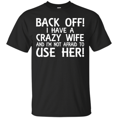 Back off ! I have a crazy wife and i'm not afraid to use her