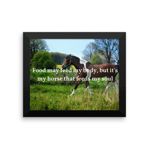 Framed photo paper poster - Food may feed my body, but it's my horse that feeds my soul