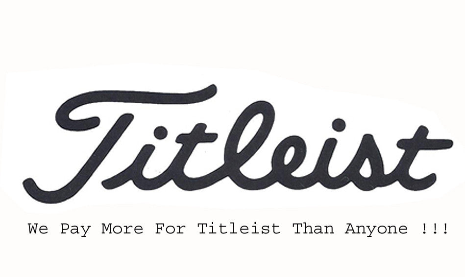 We Pay More For Titleist Than Anyone