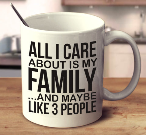 All I Care About Is My Family... And Maybe Like 3 People